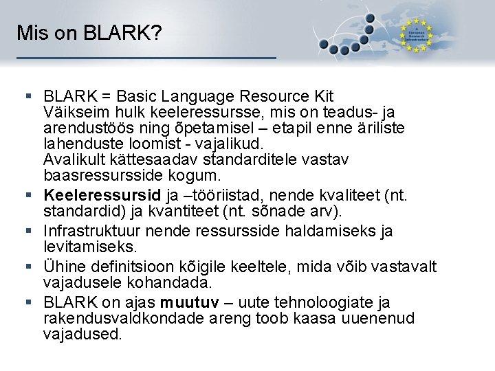 Mis on BLARK? § BLARK = Basic Language Resource Kit Väikseim hulk keeleressursse, mis