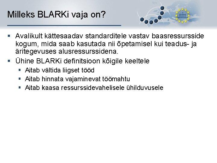 Milleks BLARKi vaja on? § Avalikult kättesaadav standarditele vastav baasressursside kogum, mida saab kasutada