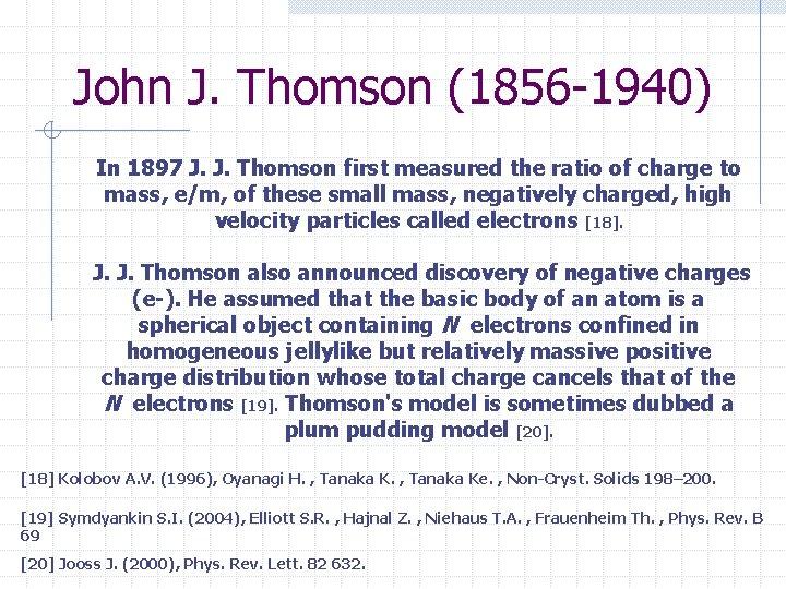 John J. Thomson (1856 -1940) In 1897 J. J. Thomson first measured the ratio