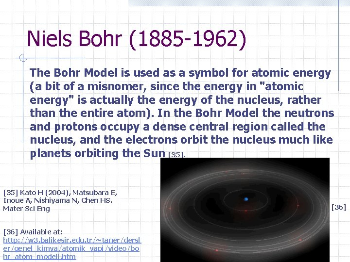 Niels Bohr (1885 -1962) The Bohr Model is used as a symbol for atomic