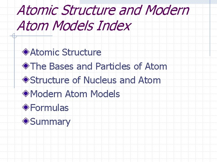 Atomic Structure and Modern Atom Models Index Atomic Structure The Bases and Particles of