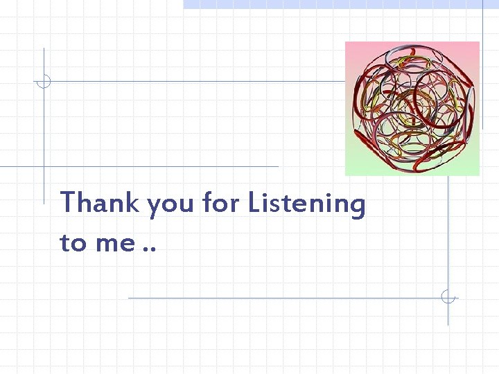 Thank you for Listening to me. .