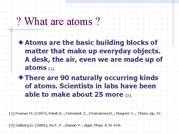 ? What are atoms ? Atoms are the basic building blocks of matter that