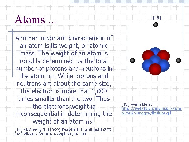 Atoms. . . Another important characteristic of an atom is its weight, or atomic