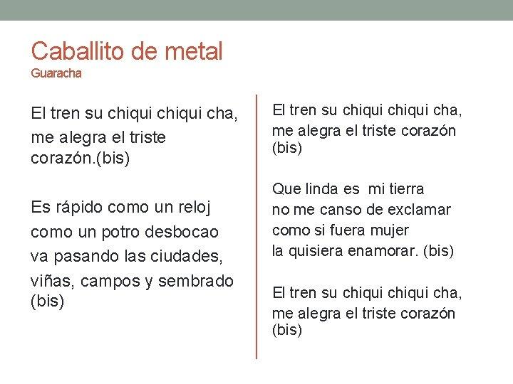 Caballito de metal Guaracha El tren su chiqui cha, me alegra el triste corazón.