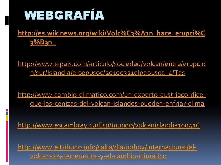 WEBGRAFÍA http: //es. wikinews. org/wiki/Volc%C 3%A 1 n_hace_erupci%C 3%B 3 n_ http: //www. elpais.