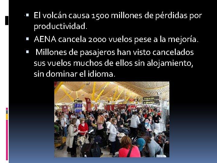 . El volcán causa 1500 millones de pérdidas por productividad. AENA cancela 2000 vuelos