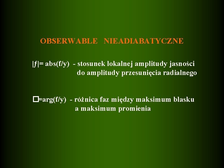 OBSERWABLE NIEADIABATYCZNE  ƒ = abs(f/y) - stosunek lokalnej amplitudy jasności do amplitudy przesunięcia radialnego �=arg(f/y)