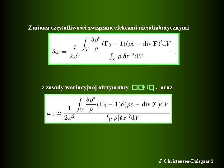 Zmiana częstotliwości związana efektami nieadiabatycznymi z zasady wariacyjnej otrzymamy ��= i�I , oraz J.