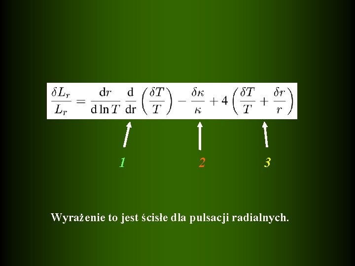1 2 3 Wyrażenie to jest ścisłe dla pulsacji radialnych.