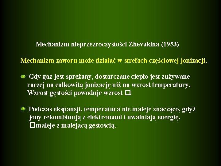 Mechanizm nieprzezroczystości Zhevakina (1953) Mechanizm zaworu może działać w strefach częściowej jonizacji. Gdy gaz