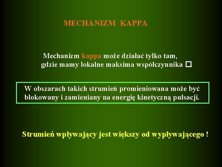 MECHANIZM KAPPA Mechanizm kappa może działać tylko tam, gdzie mamy lokalne maksima współczynnika �.