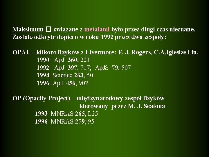 Maksimum � związane z metalami było przez długi czas nieznane. Zostało odkryte dopiero w