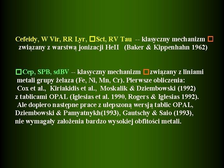 Cefeidy, W Vir, RR Lyr, �Sct, RV Tau -- klasyczny mechanizm � związany z