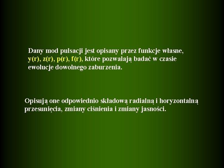 Dany mod pulsacji jest opisany przez funkcje własne, y(r), z(r), p(r), f(r), które pozwalają