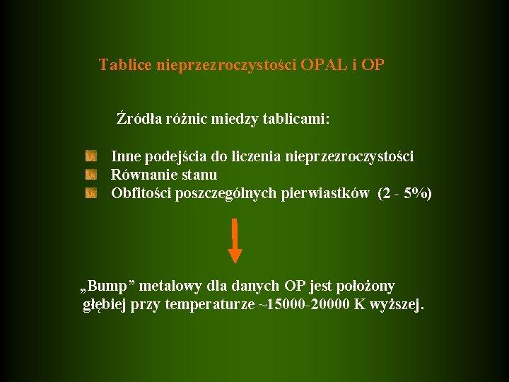 Tablice nieprzezroczystości OPAL i OP Źródła różnic miedzy tablicami: Inne podejścia do liczenia nieprzezroczystości