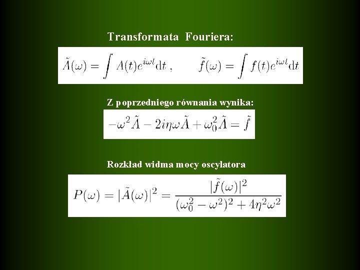 Transformata Fouriera: Z poprzedniego równania wynika: Rozkład widma mocy oscylatora