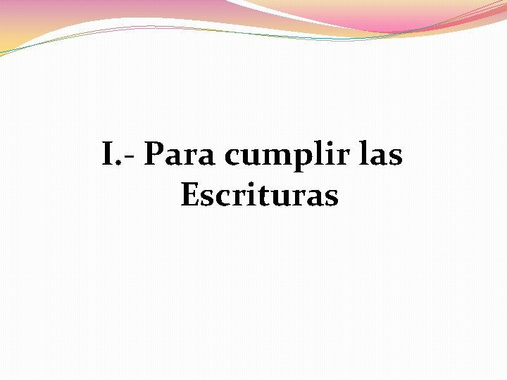 I. - Para cumplir las Escrituras