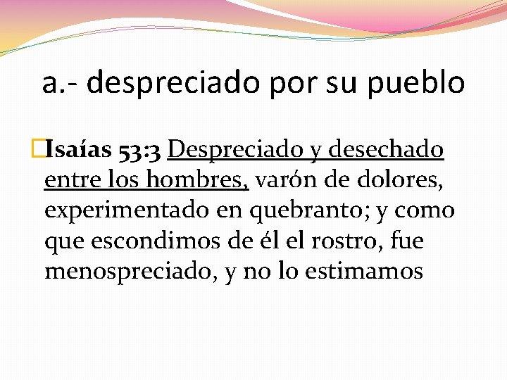 a. - despreciado por su pueblo �Isaías 53: 3 Despreciado y desechado entre los