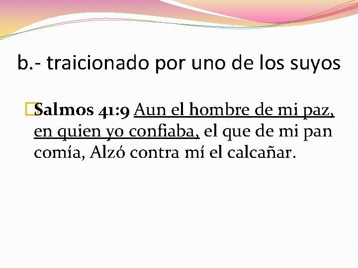 b. - traicionado por uno de los suyos �Salmos 41: 9 Aun el hombre