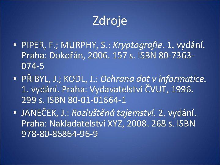 Zdroje • PIPER, F. ; MURPHY, S. : Kryptografie. 1. vydání. Praha: Dokořán, 2006.