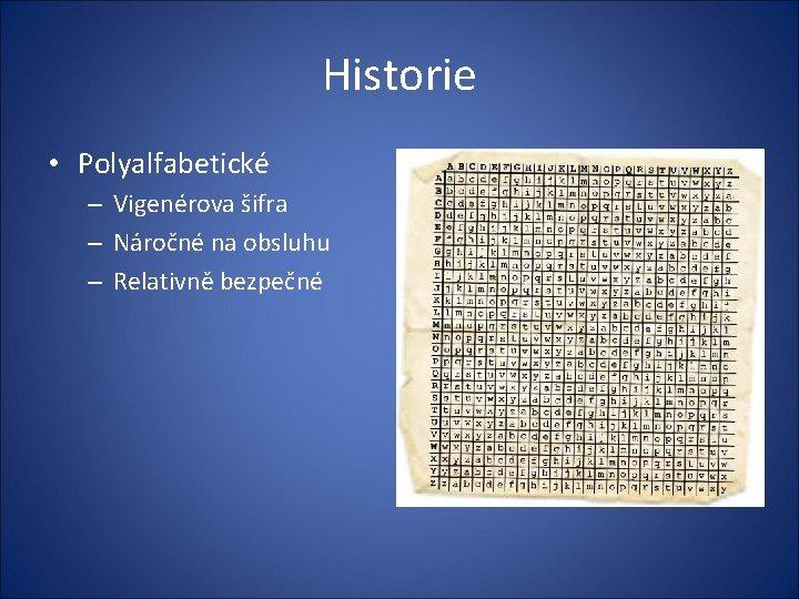 Historie • Polyalfabetické – Vigenérova šifra – Náročné na obsluhu – Relativně bezpečné