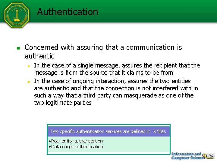 Authentication n Concerned with assuring that a communication is authentic n n In the