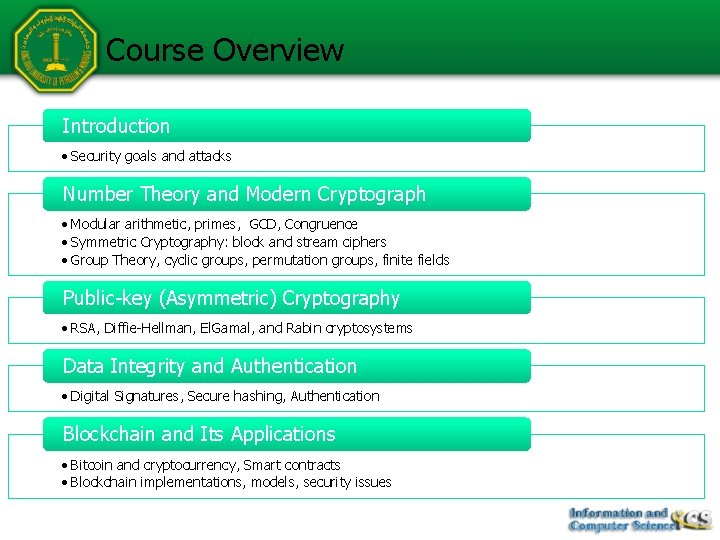 Course Overview Introduction • Security goals and attacks Number Theory and Modern Cryptograph •