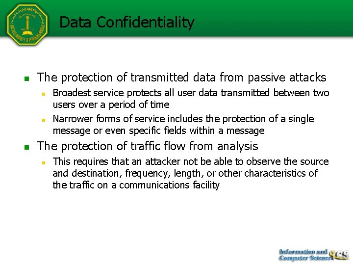 Data Confidentiality n The protection of transmitted data from passive attacks n n n