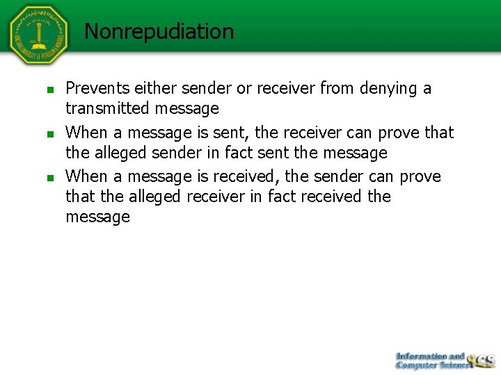 Nonrepudiation n Prevents either sender or receiver from denying a transmitted message When a