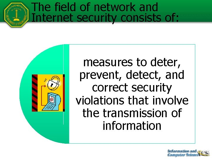 The field of network and Internet security consists of: measures to deter, prevent, detect,