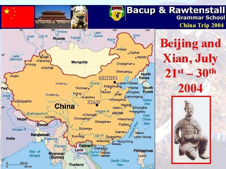 China Trip 2004 BEIJING XIAN Beijing and Xian, July 21 st – 30 th