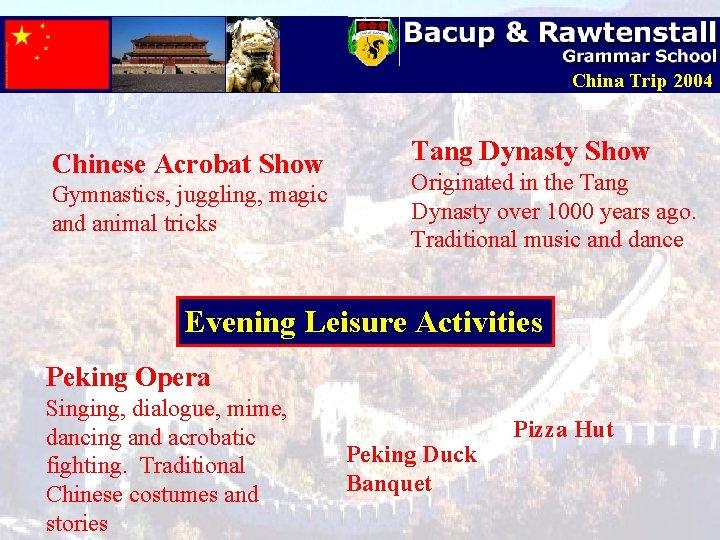 China Trip 2004 Chinese Acrobat Show Gymnastics, juggling, magic and animal tricks Tang Dynasty