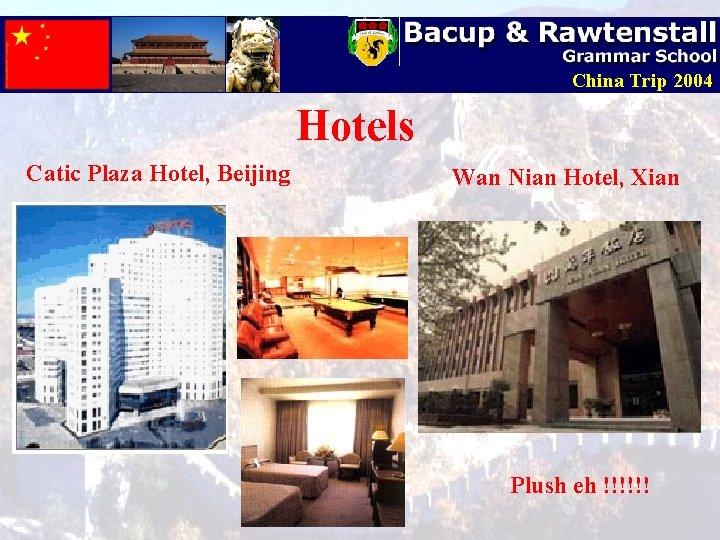 China Trip 2004 Hotels Catic Plaza Hotel, Beijing Wan Nian Hotel, Xian Plush eh