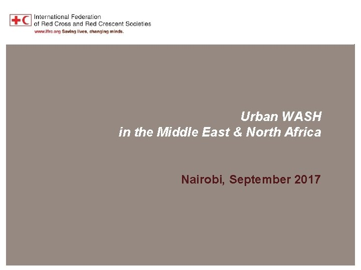MENA Region Overview Urban WASH in the Middle East & North Africa Nairobi, September