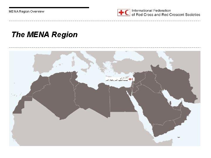 MENA Region Overview The MENA Region