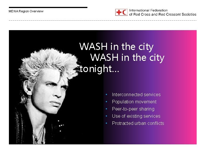MENA Region Overview WASH in the city tonight… • Interconnected services • Population movement