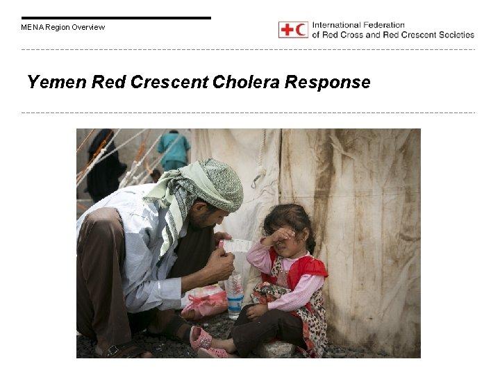 MENA Region Overview Yemen Red Crescent Cholera Response