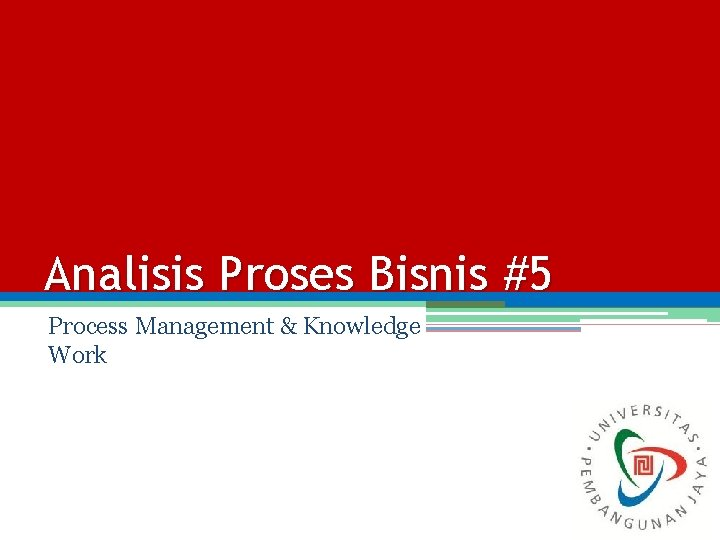 Analisis Proses Bisnis #5 Process Management & Knowledge Work