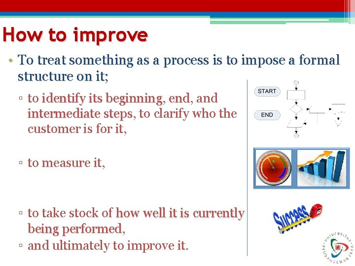 How to improve • To treat something as a process is to impose a