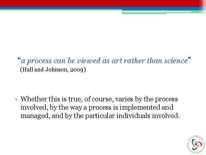 """""""a process can be viewed as art rather than science"""" (Hall and Johnson, 2009)"""