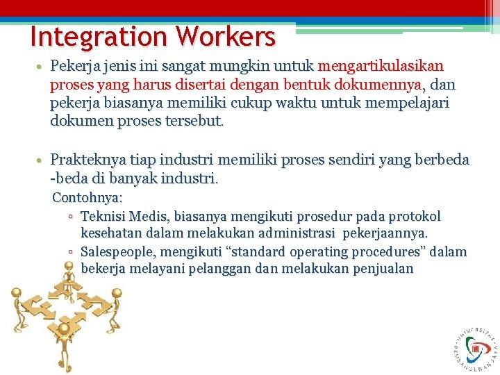 Integration Workers • Pekerja jenis ini sangat mungkin untuk mengartikulasikan proses yang harus disertai