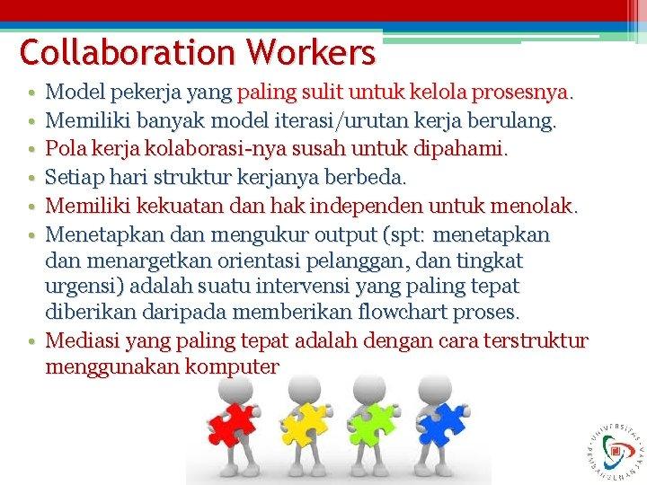 Collaboration Workers • • • Model pekerja yang paling sulit untuk kelola prosesnya. Memiliki