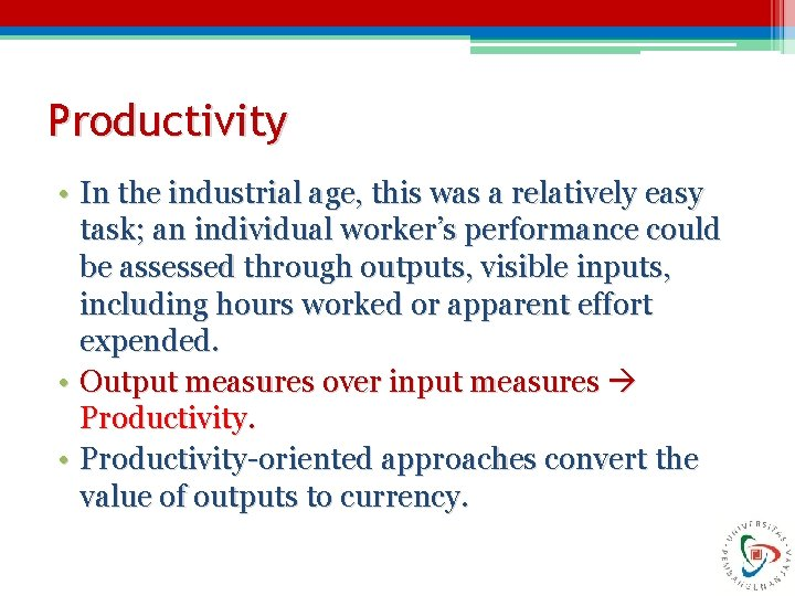 Productivity • In the industrial age, this was a relatively easy task; an individual