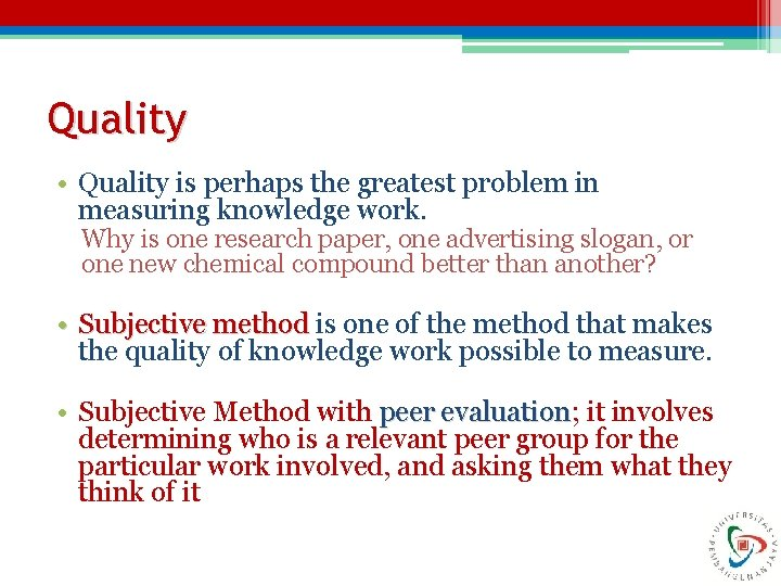 Quality • Quality is perhaps the greatest problem in measuring knowledge work. Why is