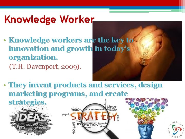 Knowledge Worker • Knowledge workers are the key to innovation and growth in today's