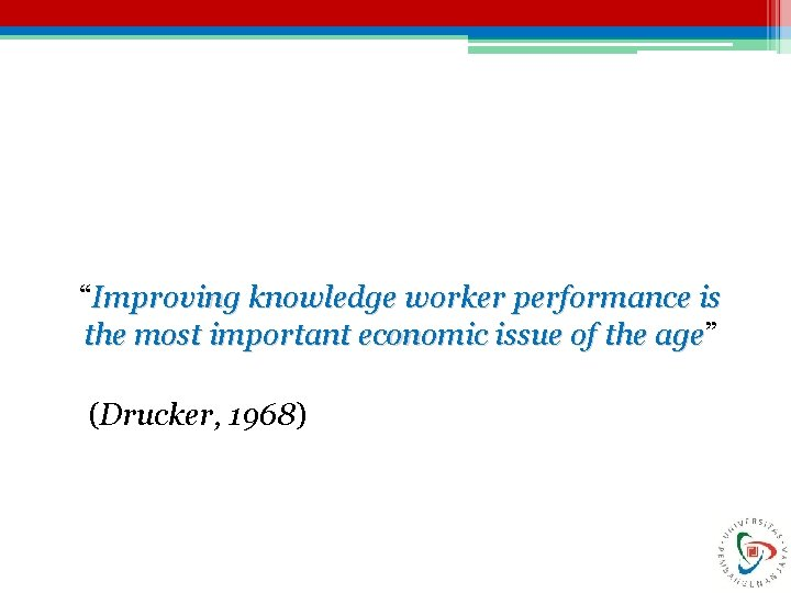 """""""Improving knowledge worker performance is the most important economic issue of the age"""" age"""