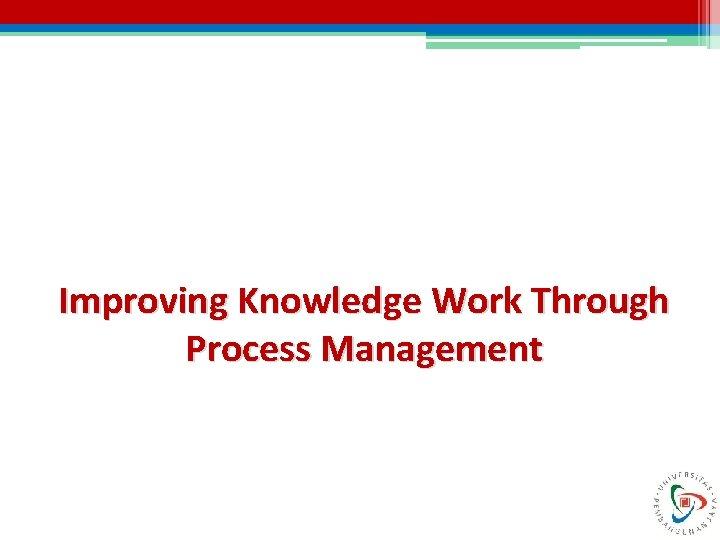 Improving Knowledge Work Through Process Management