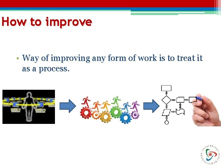 How to improve • Way of improving any form of work is to treat