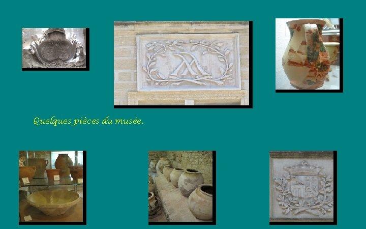 Quelques pièces du musée.